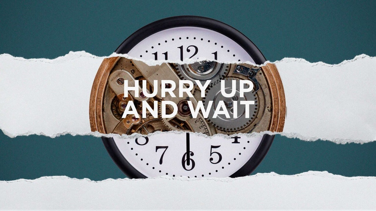 hurry-up-and-wait